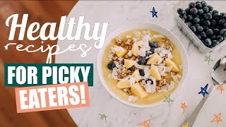 Healthy Recipes For Picky Eaters!