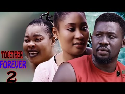 Together Forever Season 2  - 2017 Latest Nigerian Nollywood movie