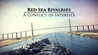 Red Sea Rivalries: A Conflict of Interests - Narrated by David Strathairn - Full Episode