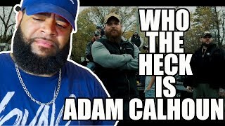 "{{ REACTION }} Adam Calhoun ""Racism ""   Who The F**k Does He Think He Is!!!"