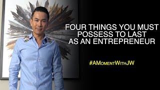 A Moment With JW | Four Things You Must Possess To Last As An Entrepreneur