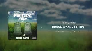 Fetty Wap - Bruce Wayne (Intro) [Official Audio]