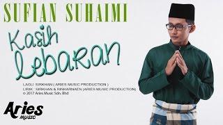 Sufian Suhaimi - Kasih Lebaran (Official Lirik Video)