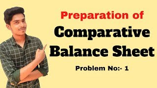 Comparative Balance Sheet problem No:- 1 Analysis of Financial Statement
