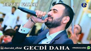 Elnur Valeh - GECDİ DAHA | 2016 | Official Audio