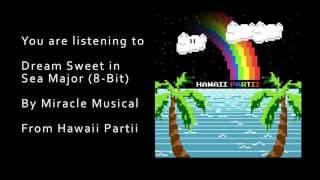Hawaii Partii - Dream Sweet in Sea Major (8-Bit)