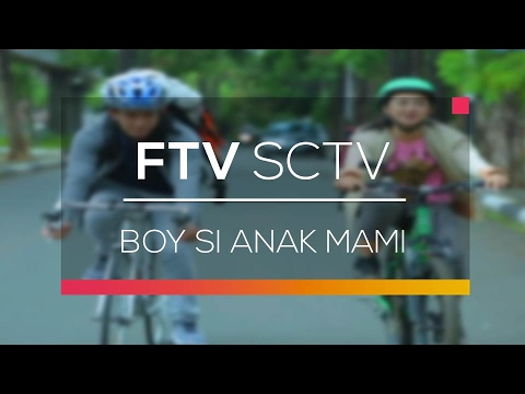 Video FTV SCTV - Boy Si Anak Mami