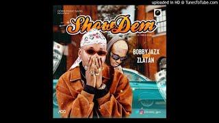 Bobby Jazx   Show Dem (ft. Zlatan)