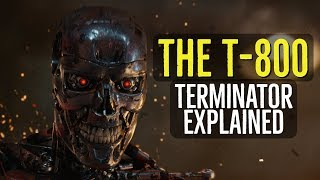The T 800 (TERMINATOR Explained)