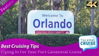 Best Cruising Tips - Flying In For Your Port Canaveral Cruise