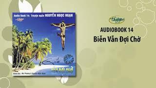 Nguyễn Ngọc Ngạn | Biễn Vẫn Đợi Chờ (Audiobook 14)
