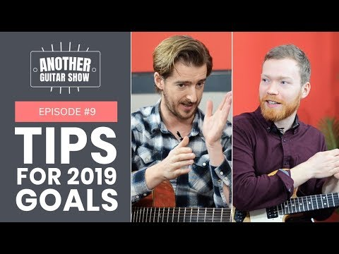 Tips for smashing your guitar goals in 2019 // Another Guitar Show Ep.9