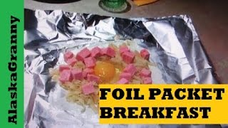 Foil Packet Breakfast On The Grill Or Campfire- Easy Camping Recipe