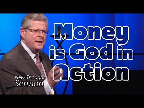NEW THOUGHT SERMON - Money is God in Action - Dr. Roger Teel