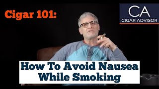 How to Avoid Nausea While Smoking a Cigar - Cigar 101