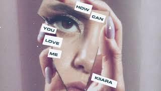 Kiiara   How Can You Love Me (Official Audio)