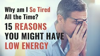 Why Am I So TIRED All the Time? 15 Causes of Low Energy, Fatigue, and Feeling Constantly Tired