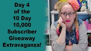 Day 4 of the 10 Day 10,000 Subscriber Giveaway Extravaganza!