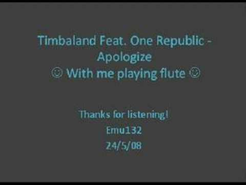 Timbaland Feat. One Republic- Apologize-- With Me Playing Flute :) Mp3