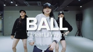 Ball - T.I. ft.Lil Wayne / Sori Na Choreography
