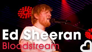 Ed Sheeran – 'Bloodstream' (Heart Live)