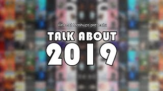 TALK ABOUT 2019 | YEAR END MASHUP (100+ Songs) - by Vincent Mashups
