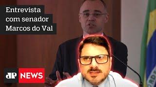 Marcos do Val: 'Mendonça está quebrando resistência e é possível que tenha votação favorável'