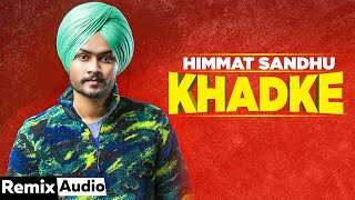 Khadke (Audio Remix) | Himmat Sandhu | Dev Kharoud | Anchal Singh | New Punjabi Songs 2020