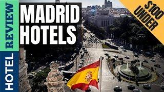 ✅Madrid Hotels Reviews: Best Hotels in Madrid (2019)[Under $100]