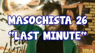 """MASOCHISTA 26   """"Last Minute"""""""