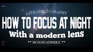 How to Focus at Night with a Modern Lens (astrophotography focussing)