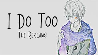 Nightcore → I Do Too ♪ (The Reklaws) LYRICS ✔︎