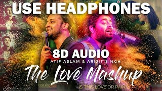 The Love Mashup (8D AUDIO) - Atif Aslam & Arijit Singh 2018 | Is this love or pain ?