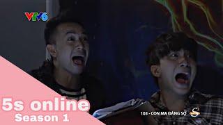 5S ONLINE - Tập 103 : Con ma đáng sợ