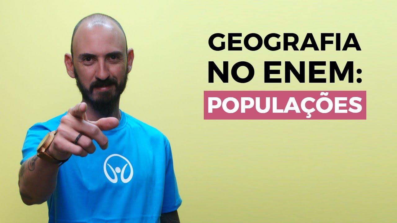 Geografia no Enem: Populações