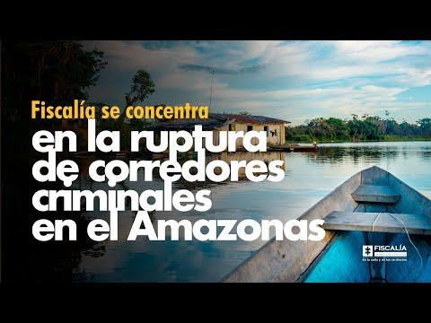 Fiscal Francisco Barbosa se concentra en la ruptura de corredores criminales en el Amazonas