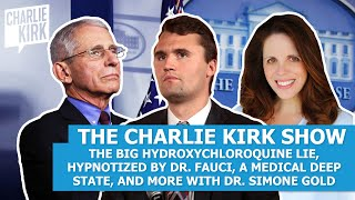 The Charlie Kirk Show: The BIG Hydroxychloroquine Lie, Hypnotized by Fauci & More W/ Dr. Simone Gold