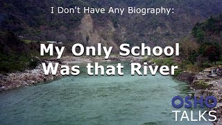 OSHO: My Only School Was that River