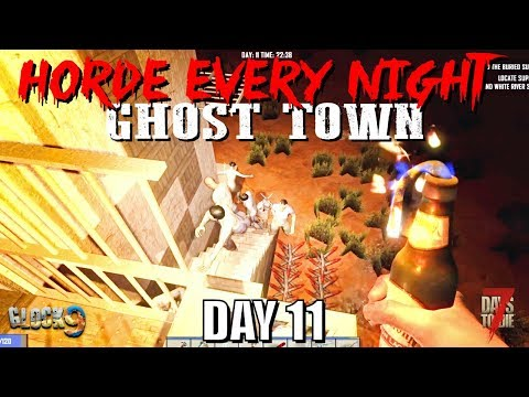 7 Days To Die - Horde Every Night (Day 11) Ghost Town