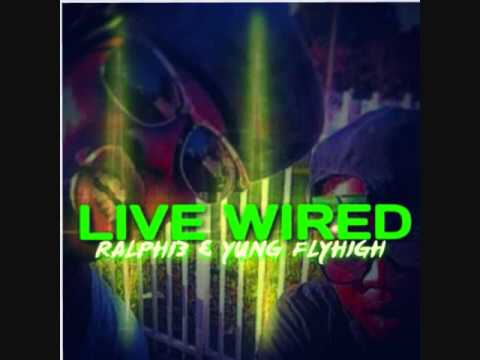 Live Wired- Ralphi3 & Yung FlyHigh