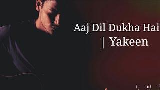 Yakeen   Aaj Dil Dukha Hai   Atif Aslam   Unplugged Cover   Vipin Singh