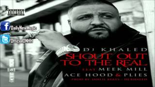 DJ Khaled - Shout Out To The Real (Ft. Meek Mill, Ace Hood & Plies)