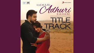 "Hamari Adhuri Kahani (Title Track) (From ""Hamari Adhuri Kahani"")"