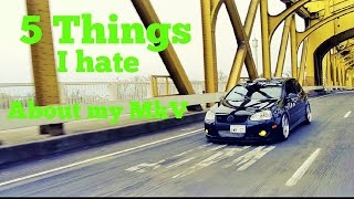5 Things I hate about my Gti (MK5)