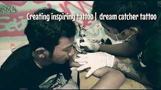 Creating Inspiring Tattoo |  Dream Catcher Tattoo