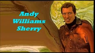 Andy Williams........Sherry.