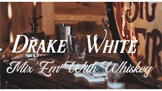 Drake White Mix 'Em With Whiskey