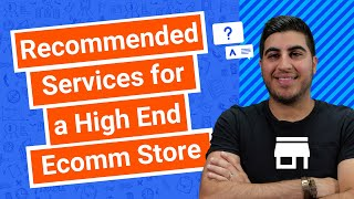 Recommended Services for a High End Ecomm Store