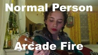Normal Person - Arcade Fire ; Ukulele Cover