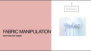 Fabric Manipulation, Cutting & Knotting The Knit Fabric.